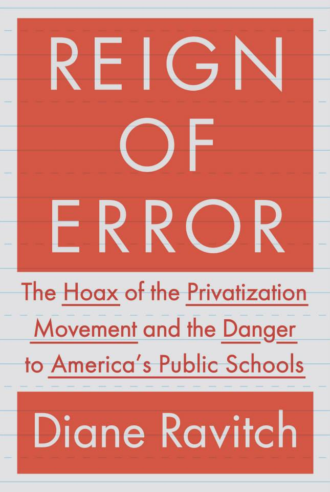 <b></noscript>Reign of Error: The Hoax of the Privatization Movement and the Danger to America's Public Schools</b><br /> <i>By Diane Ravitch</i><br /> Random House<br /> 416 pages<br /> $27.95