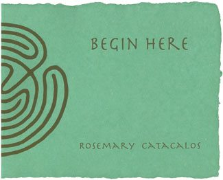 Begin Here by Rosemary Catacalos Wings Press 36 pages; $25.00