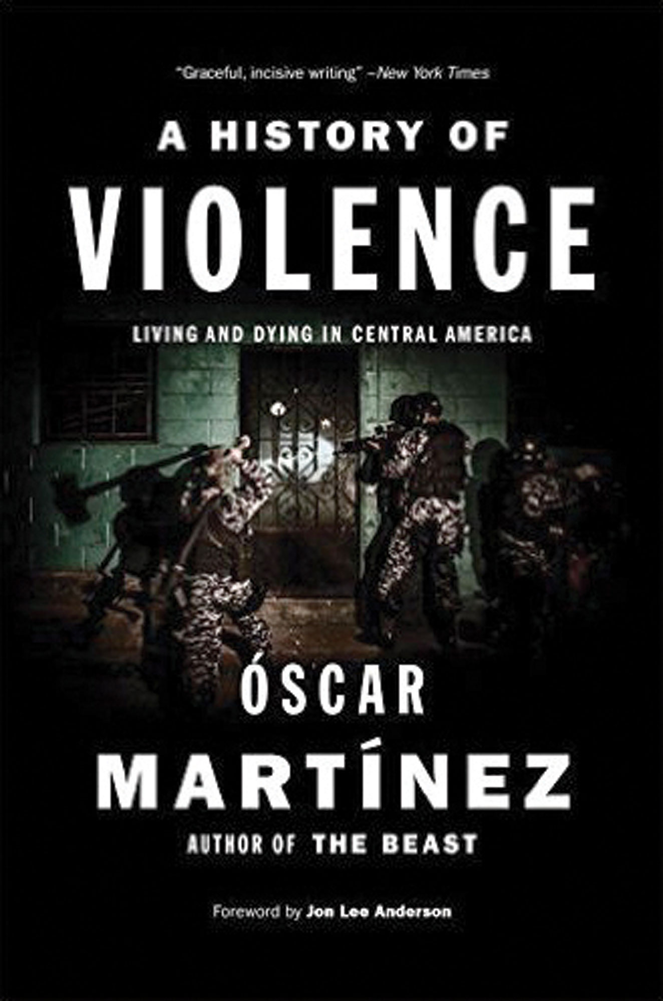 A History of Violence: Living and Dying in Central America Óscar Martínez Translation by John B. Washington and Daniela Ugaz Verso Books 288 pages; $24.95 (Hardback); $9.99 (Ebook)
