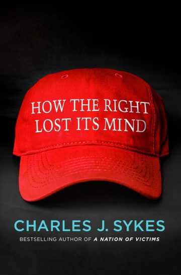 How the Right Lost Its Mind by Charlie Sykes