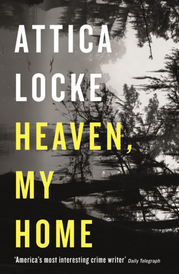 Heaven, My Home by Attica Locke Mulholland Books $27; 304 pages