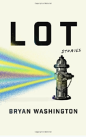 Lot: Stories by Bryan Washington Riverhead Fiction; 240 pages 2019