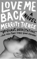 Love Me Back by Merritt Tierce Doubleday Fiction; 224 pages 2014