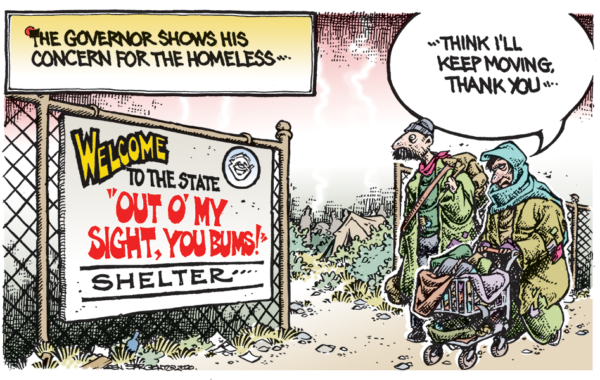 "Loon Star State: ""The governor shows his concern for the homeless... Welcome to the 'Out o my sight, you bums!' shelter. Two people experiencing homelessness pass by. One says, 'Think I'll keep moving, thank you'"""